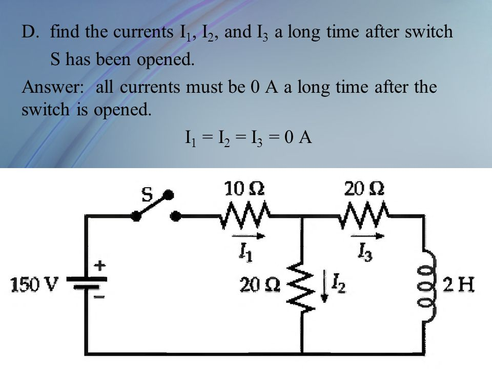 D. find the currents I 1, I 2, and I 3 a long time after switch S has been opened. Answer: all currents must be 0 A a long time after the switch is op