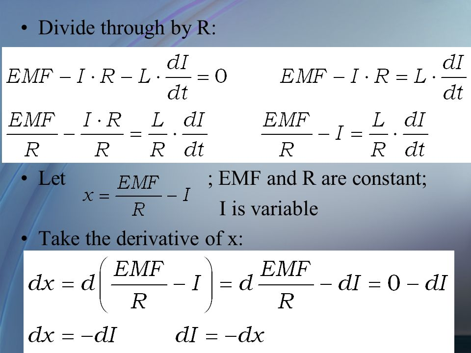 Divide through by R: Let ; EMF and R are constant; I is variable Take the derivative of x: