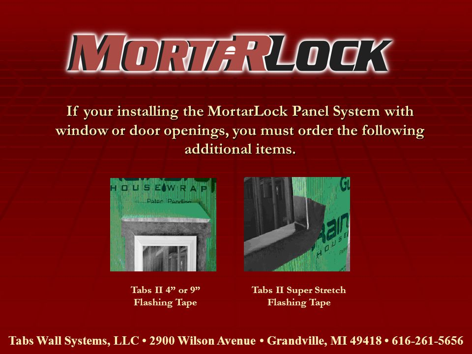 If your installing the MortarLock Panel System with window or door openings, you must order the following additional items. Tabs Wall Systems, LLC 290