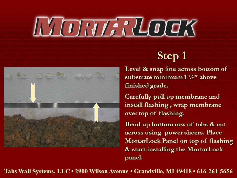 Step 1 Tabs Wall Systems, LLC 2900 Wilson Avenue Grandville, MI 49418 616-261-5656 Level & snap line across bottom of substrate minimum 1 ½ above fini