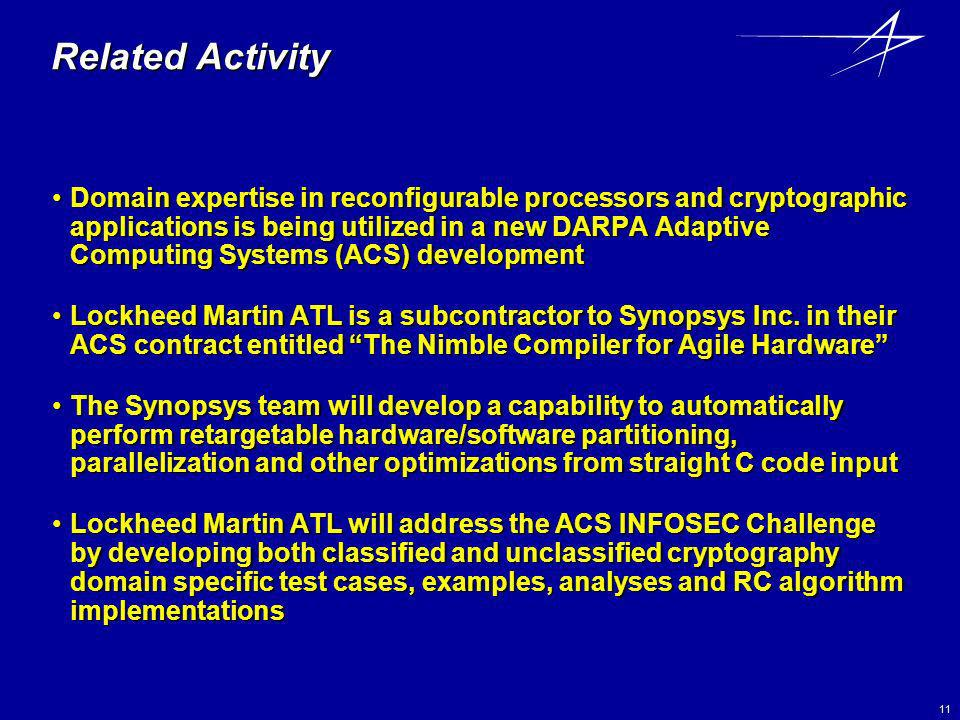 11 Related Activity Domain expertise in reconfigurable processors and cryptographic applications is being utilized in a new DARPA Adaptive Computing S