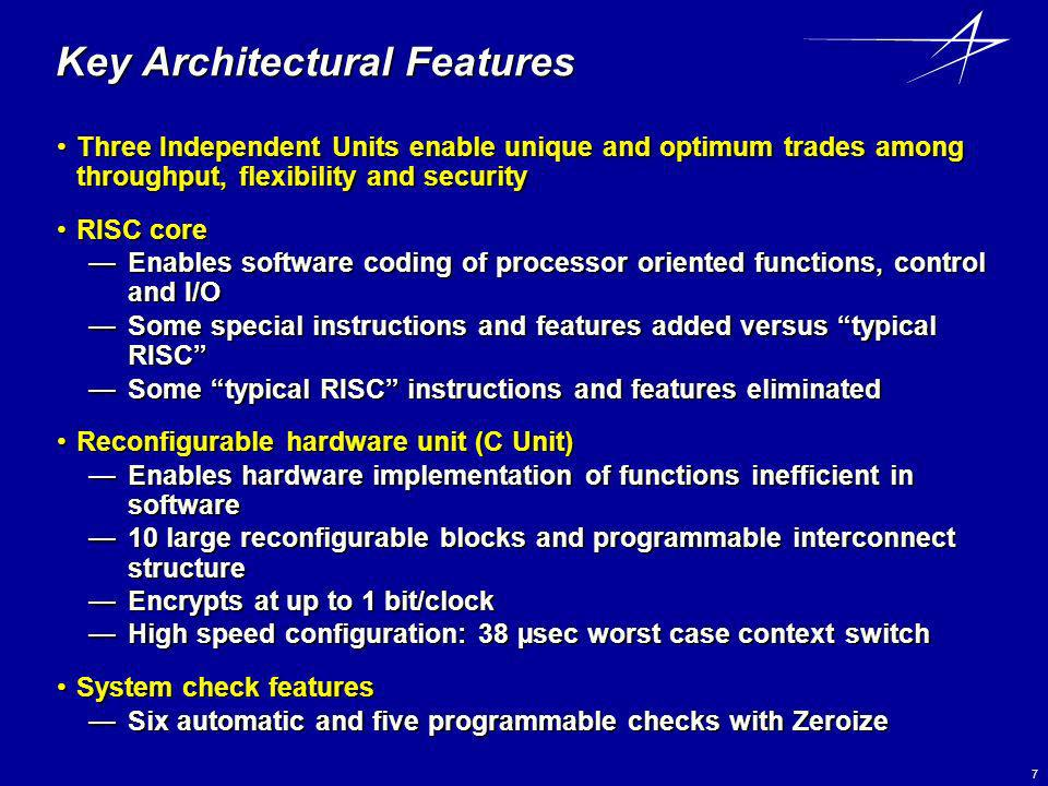 7 Key Architectural Features Three Independent Units enable unique and optimum trades among throughput, flexibility and securityThree Independent Unit
