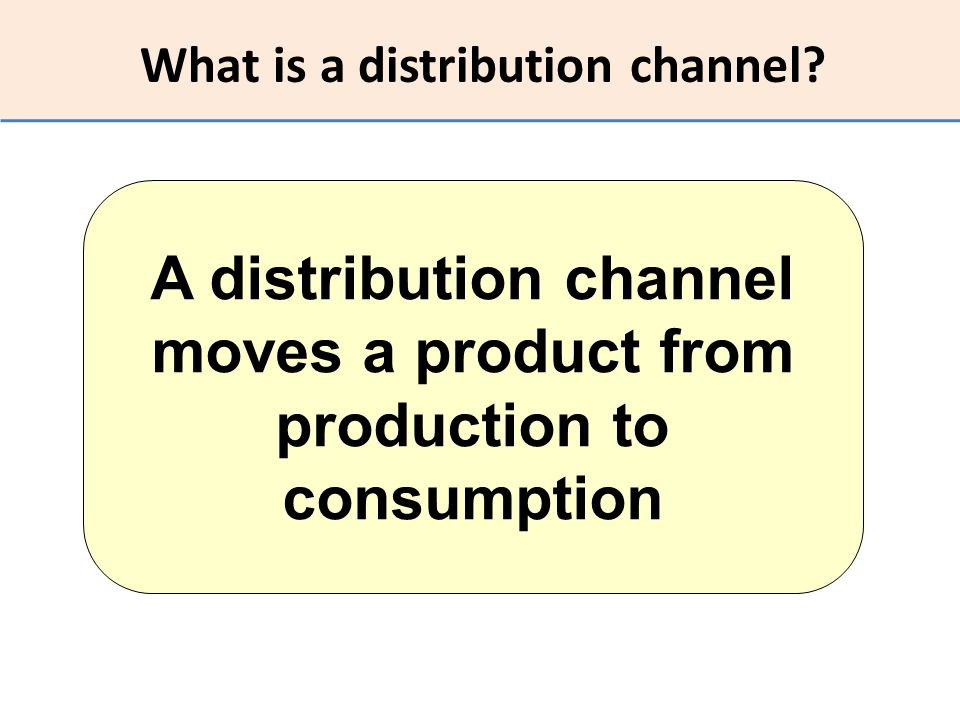 What is a distribution channel? A distribution channel moves a product from production to consumption