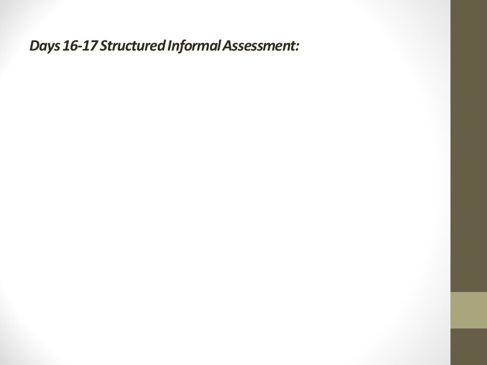 Days Structured Informal Assessment: