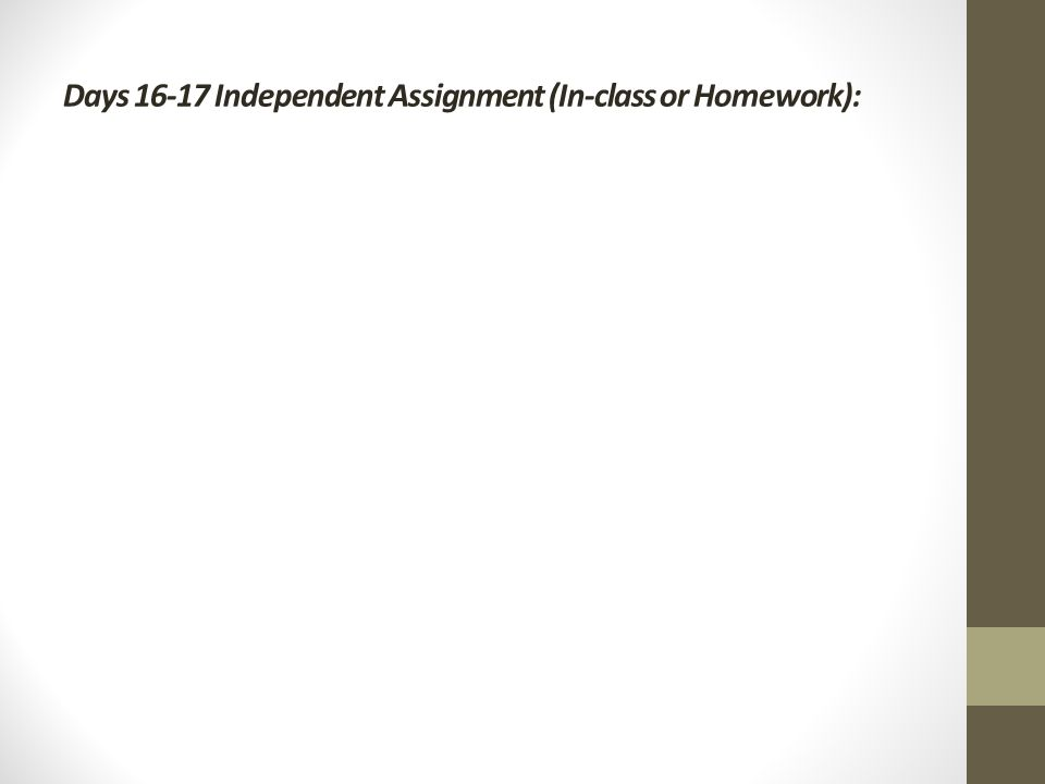Days Independent Assignment (In-class or Homework):