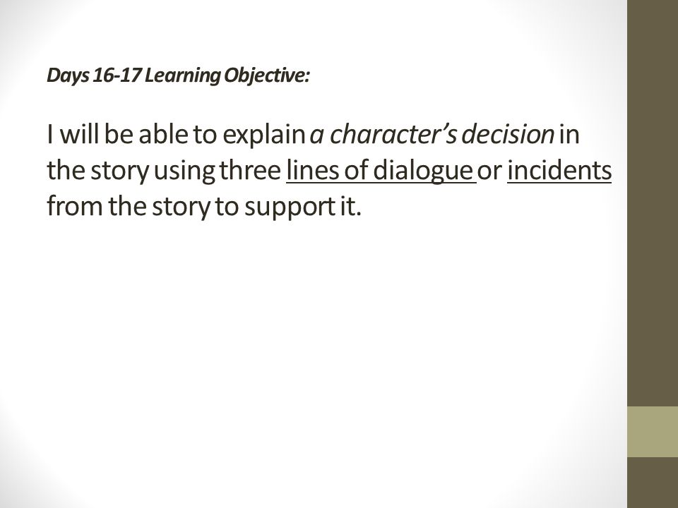 Days Learning Objective: I will be able to explain a characters decision in the story using three lines of dialogue or incidents from the story to support it.