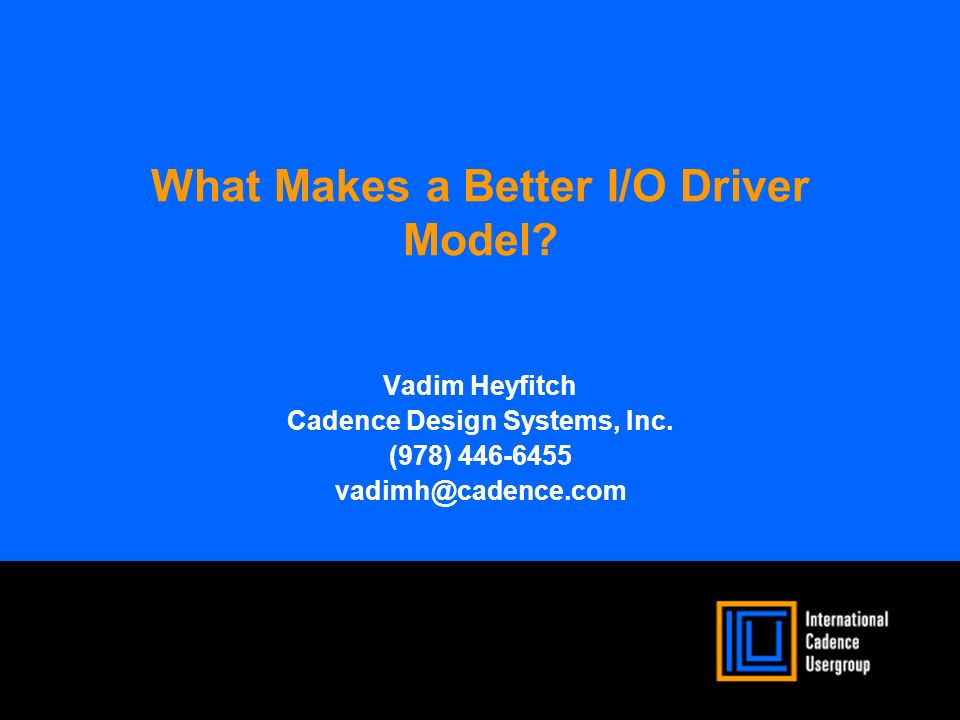 What Makes a Better I/O Driver Model. Vadim Heyfitch Cadence Design Systems, Inc.
