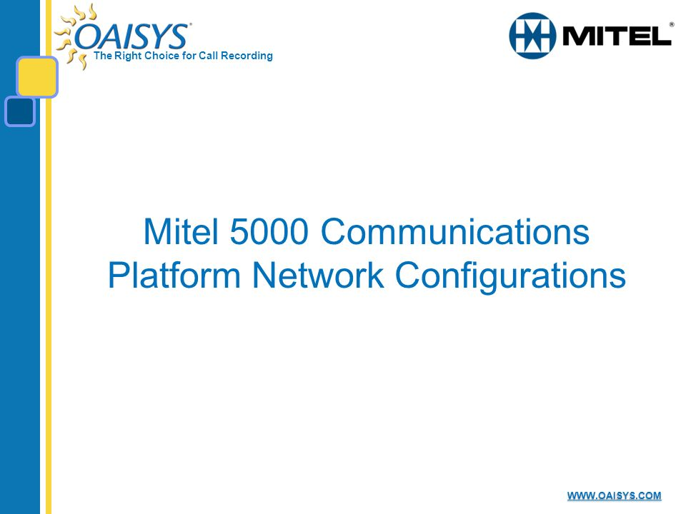 The Right Choice for Call Recording WWW.OAISYS.COM Mitel 5000 Communications Platform Network Configurations