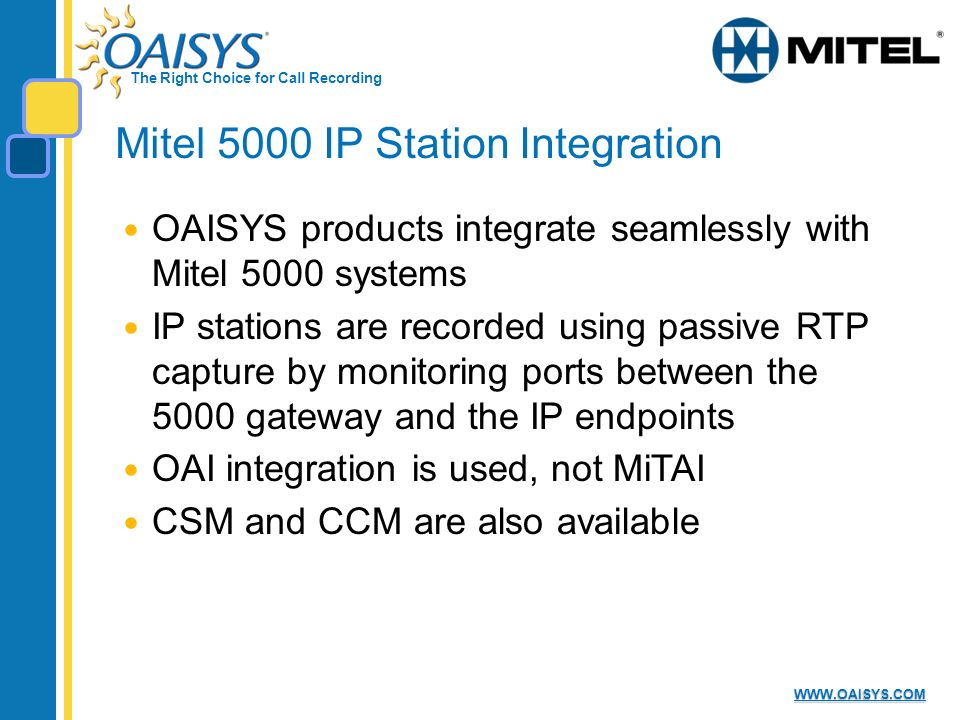The Right Choice for Call Recording WWW.OAISYS.COM Mitel 5000 IP Station Integration OAISYS products integrate seamlessly with Mitel 5000 systems IP s