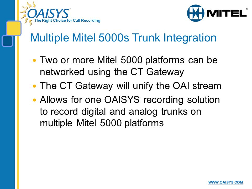 The Right Choice for Call Recording WWW.OAISYS.COM Multiple Mitel 5000s Trunk Integration Two or more Mitel 5000 platforms can be networked using the