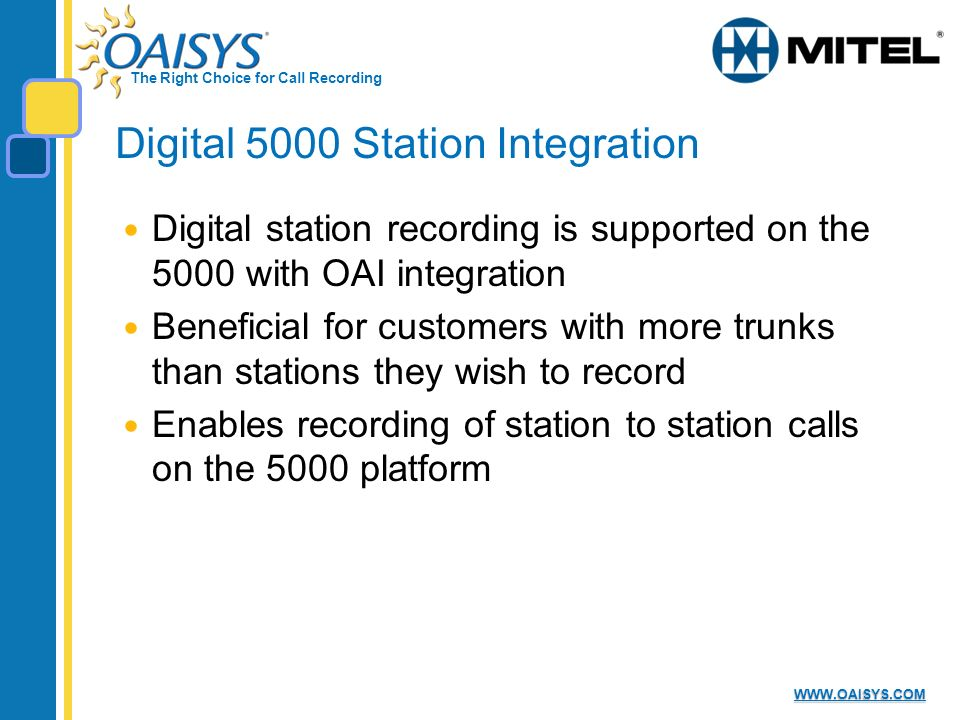 The Right Choice for Call Recording WWW.OAISYS.COM Digital 5000 Station Integration Digital station recording is supported on the 5000 with OAI integr