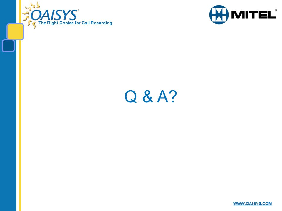 The Right Choice for Call Recording WWW.OAISYS.COM Q & A?
