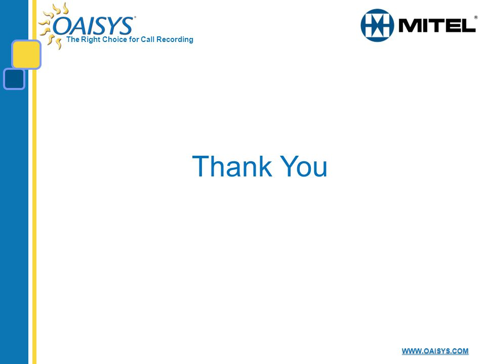 The Right Choice for Call Recording WWW.OAISYS.COM Thank You