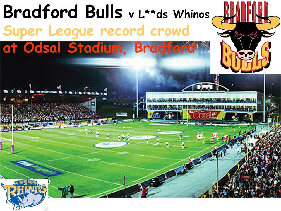 Bradford Bulls v L**ds Whinos Super League record crowd at Odsal Stadium, Bradford