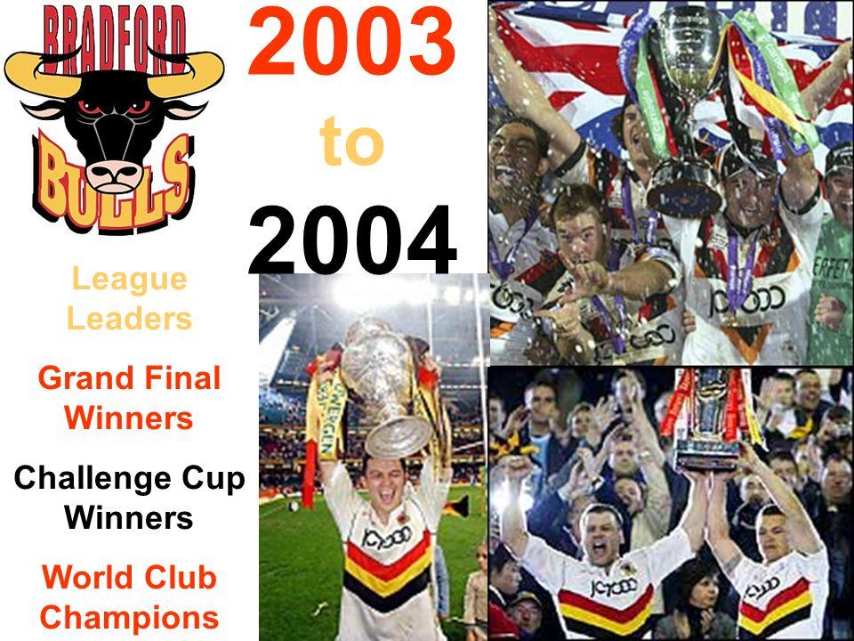 2003 to 2004 League Leaders Grand Final Winners Challenge Cup Winners World Club Champions