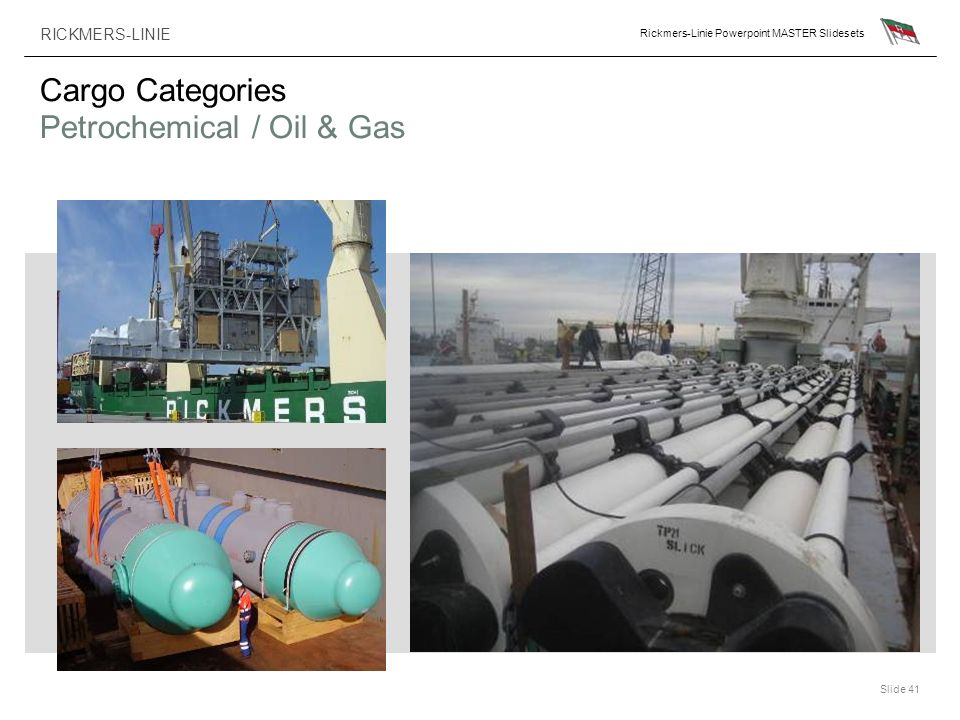 RICKMERS-LINIE Rickmers-Linie Powerpoint MASTER Slidesets Slide 41 Cargo Categories Petrochemical / Oil & Gas