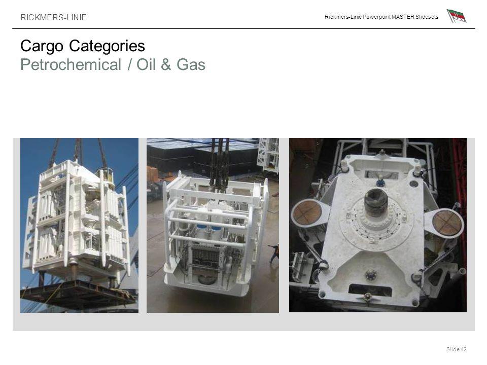 RICKMERS-LINIE Rickmers-Linie Powerpoint MASTER Slidesets Slide 42 Cargo Categories Petrochemical / Oil & Gas