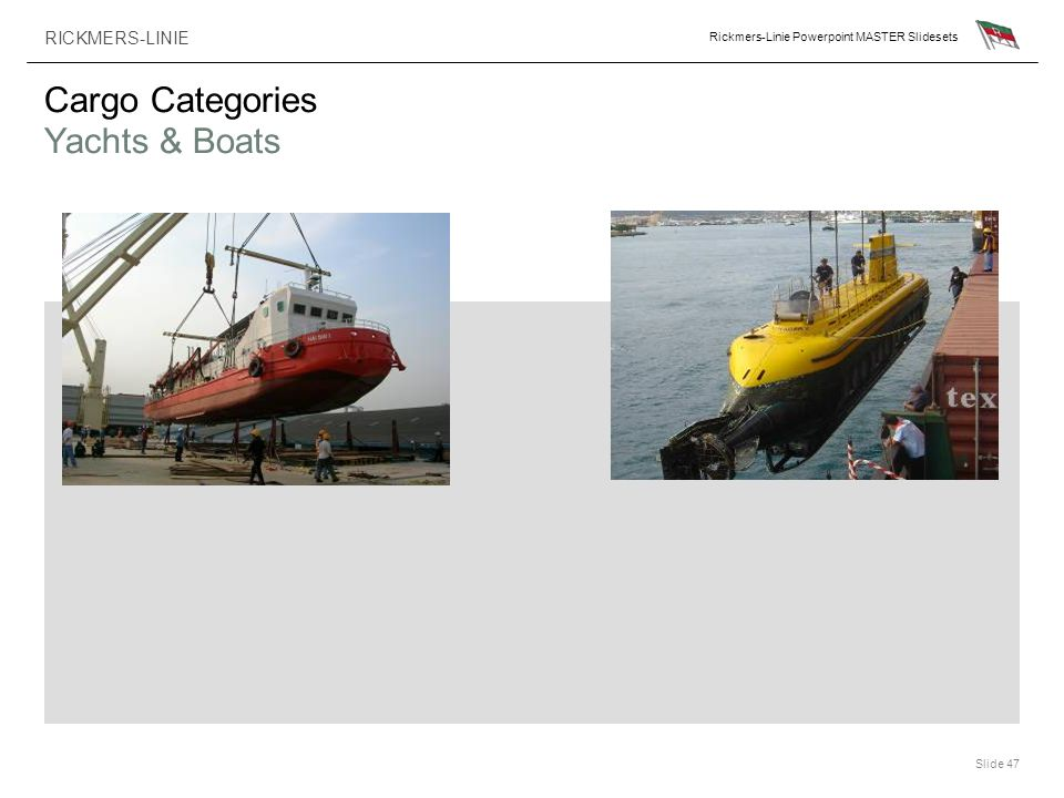 RICKMERS-LINIE Rickmers-Linie Powerpoint MASTER Slidesets Slide 47 Cargo Categories Yachts & Boats