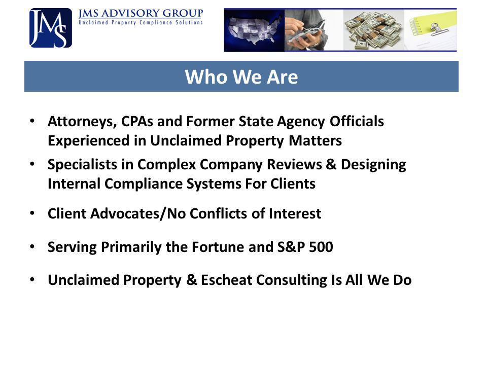 Who We Are Attorneys, CPAs and Former State Agency Officials Experienced in Unclaimed Property Matters Specialists in Complex Company Reviews & Design
