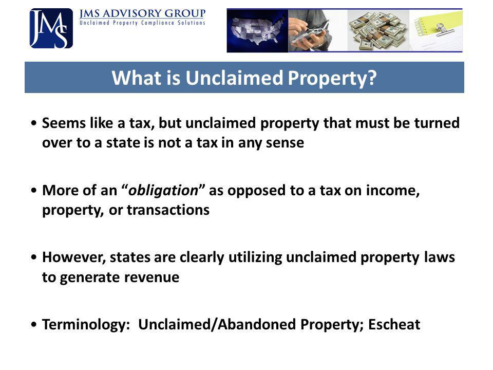 What is Unclaimed Property? Seems like a tax, but unclaimed property that must be turned over to a state is not a tax in any sense More of an obligati