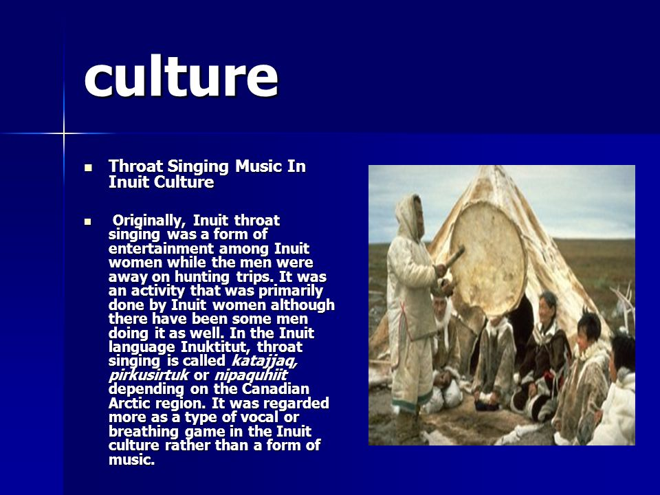 culture Throat Singing Music In Inuit Culture Throat Singing Music In Inuit Culture Originally, Inuit throat singing was a form of entertainment among