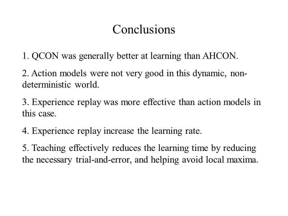 Conclusions 1. QCON was generally better at learning than AHCON.