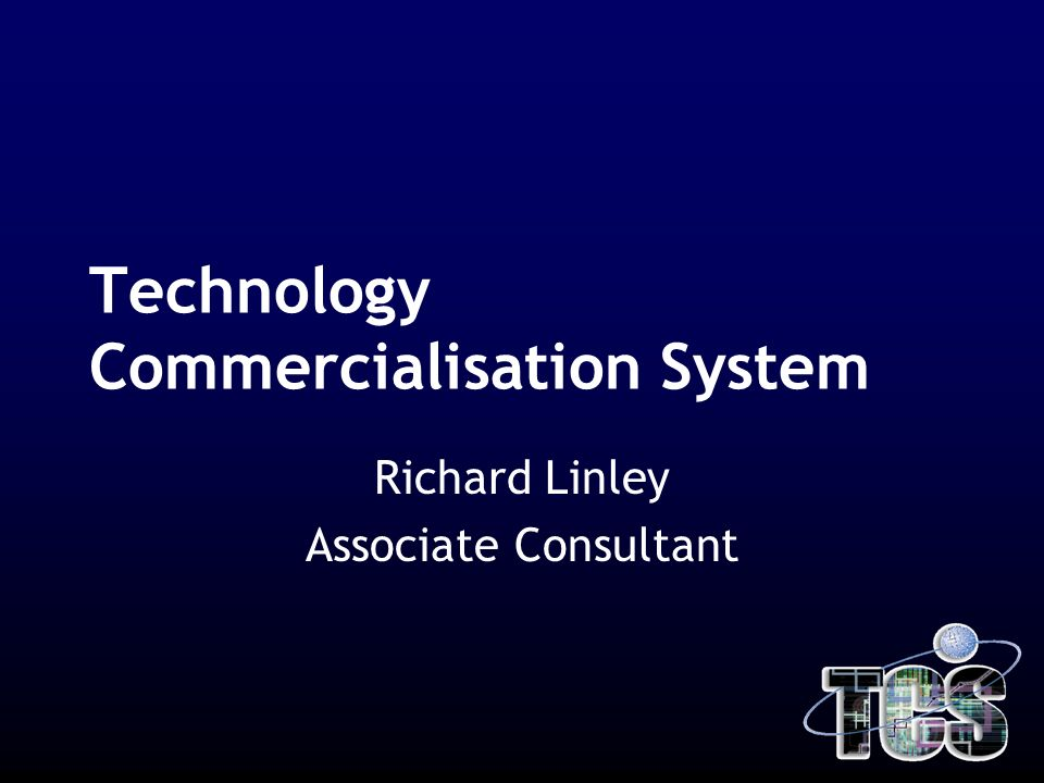 Technology Commercialisation System Richard Linley Associate Consultant