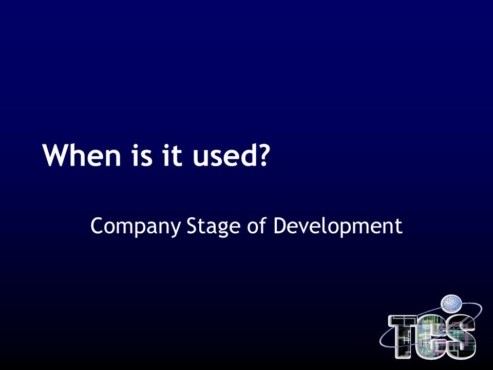 When is it used? Company Stage of Development