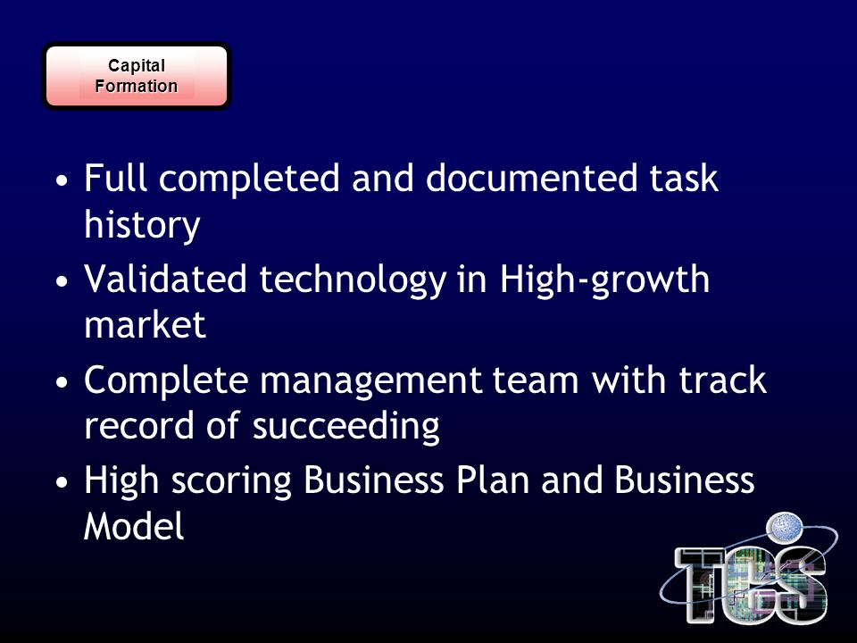 CapitalFormation Full completed and documented task history Validated technology in High-growth market Complete management team with track record of s