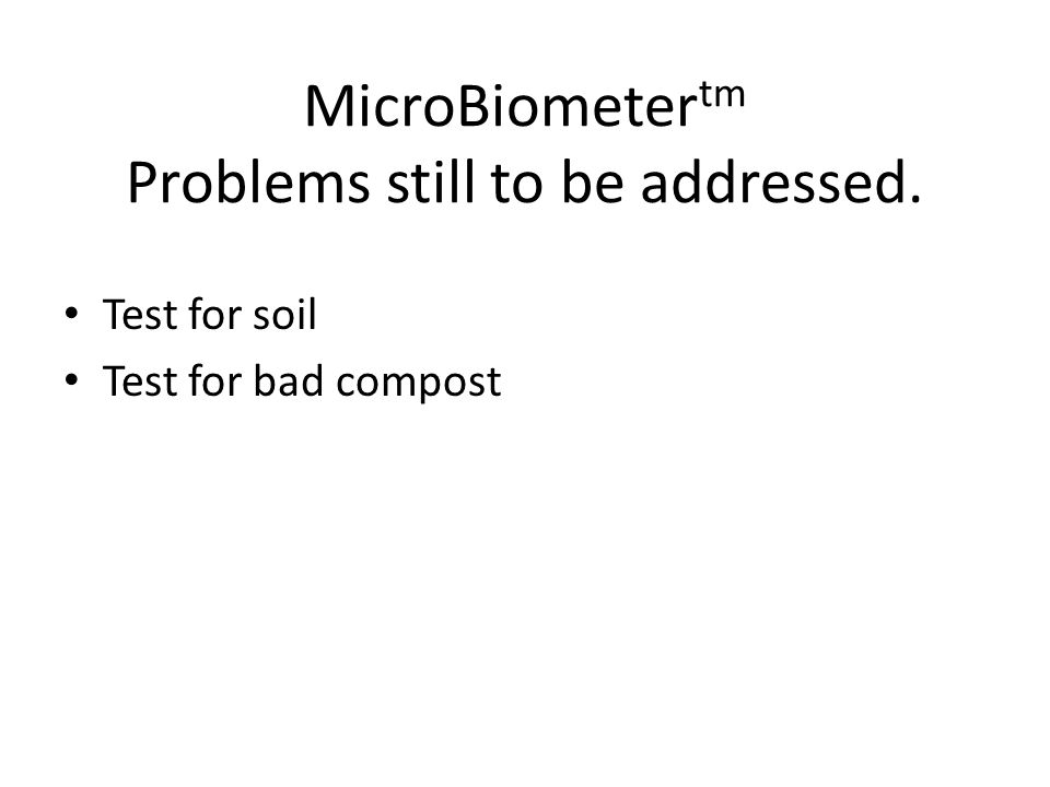 MicroBiometer tm Problems still to be addressed. Test for soil Test for bad compost