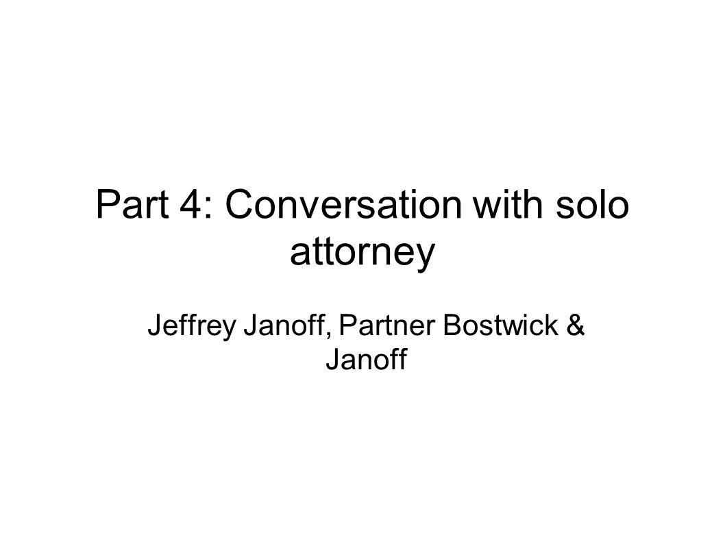 Part 4: Conversation with solo attorney Jeffrey Janoff, Partner Bostwick & Janoff