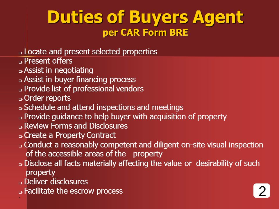 Duties of Buyers Agent per CAR Form BRE · Locate and present selected properties · Present offers · Assist in negotiating · Assist in buyer financing