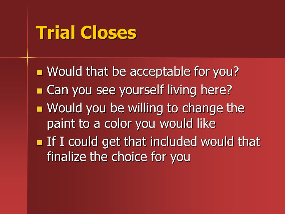 Trial Closes Would that be acceptable for you. Would that be acceptable for you.