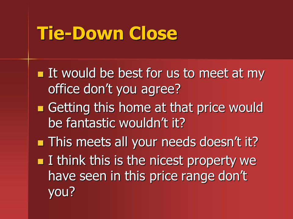 Tie-Down Close It would be best for us to meet at my office dont you agree.