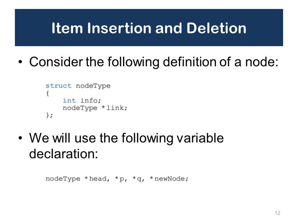 Item Insertion and Deletion Consider the following definition of a node: We will use the following variable declaration: 12