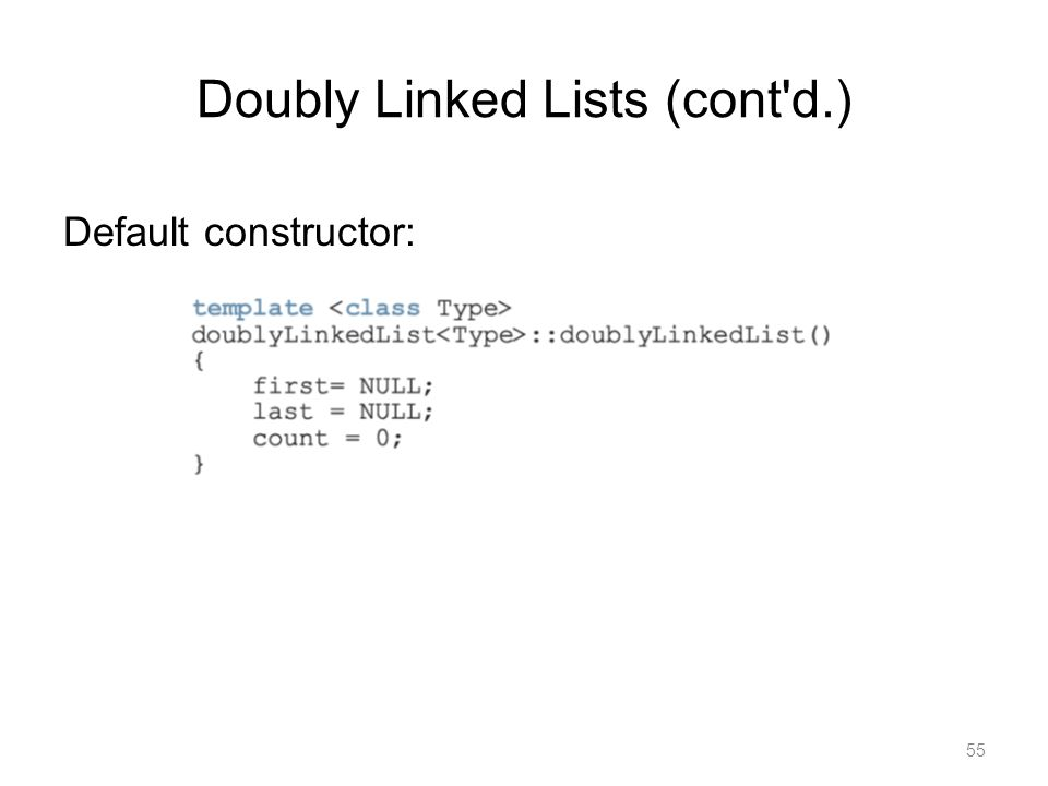 55 Default constructor: Doubly Linked Lists (cont'd.)