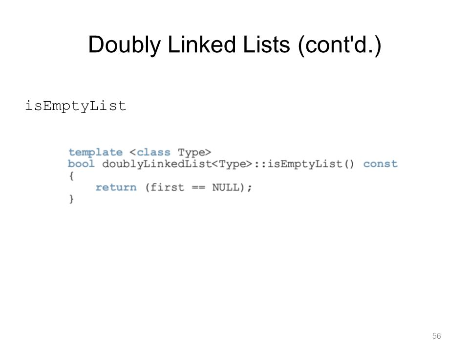 56 isEmptyList Doubly Linked Lists (cont'd.)