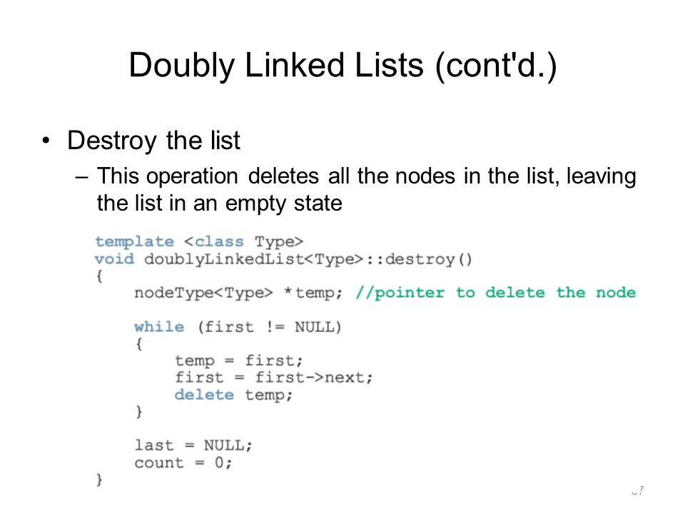 Destroy the list –This operation deletes all the nodes in the list, leaving the list in an empty state 57 Doubly Linked Lists (cont'd.)