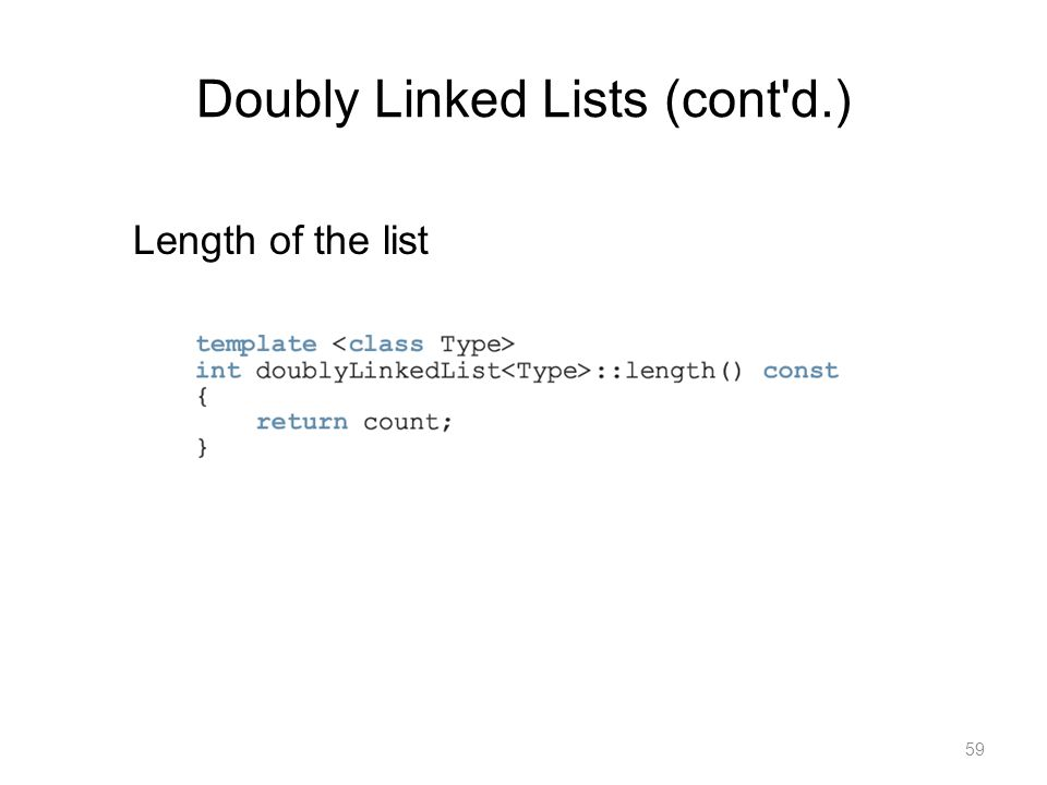 59 Length of the list Doubly Linked Lists (cont'd.)