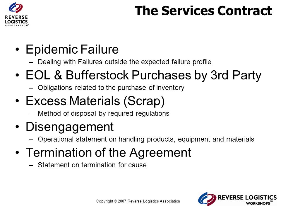 Copyright © 2007 Reverse Logistics Association The Services Contract Epidemic Failure –Dealing with Failures outside the expected failure profile EOL