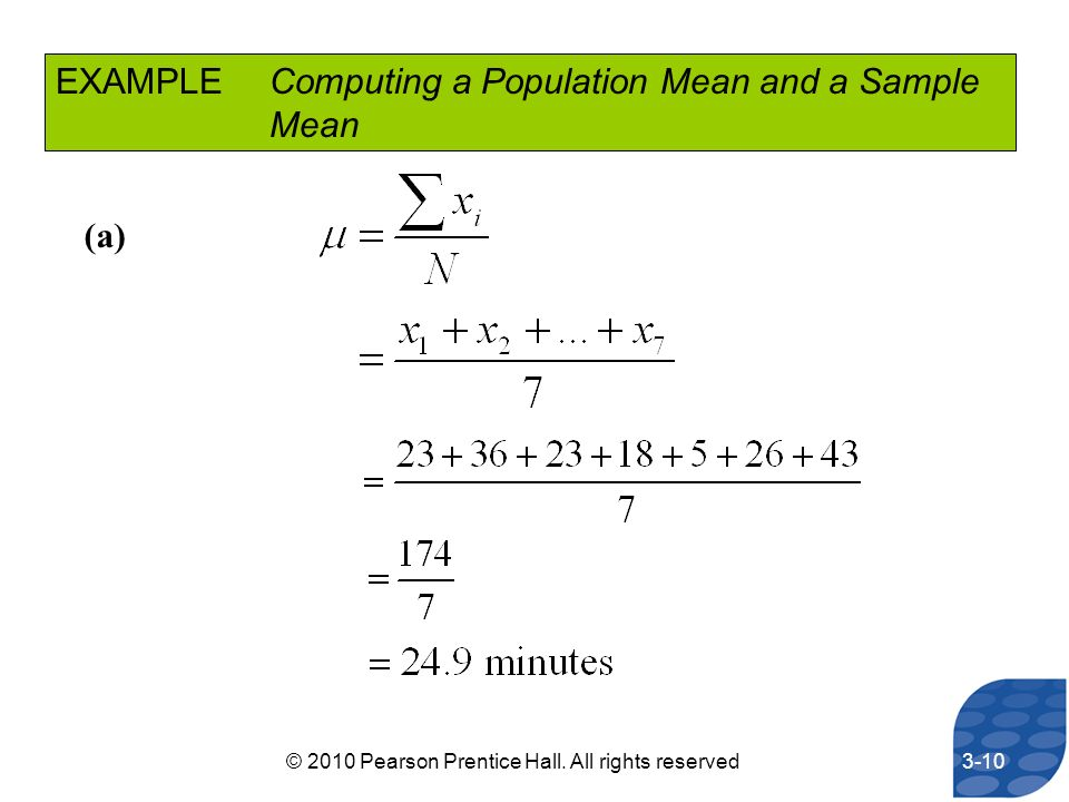 EXAMPLEComputing a Population Mean and a Sample Mean (a) 3-10© 2010 Pearson Prentice Hall. All rights reserved