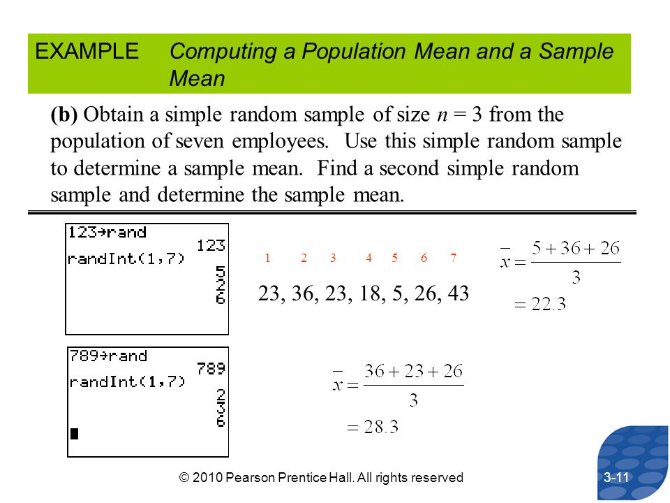 EXAMPLEComputing a Population Mean and a Sample Mean (b) Obtain a simple random sample of size n = 3 from the population of seven employees. Use this