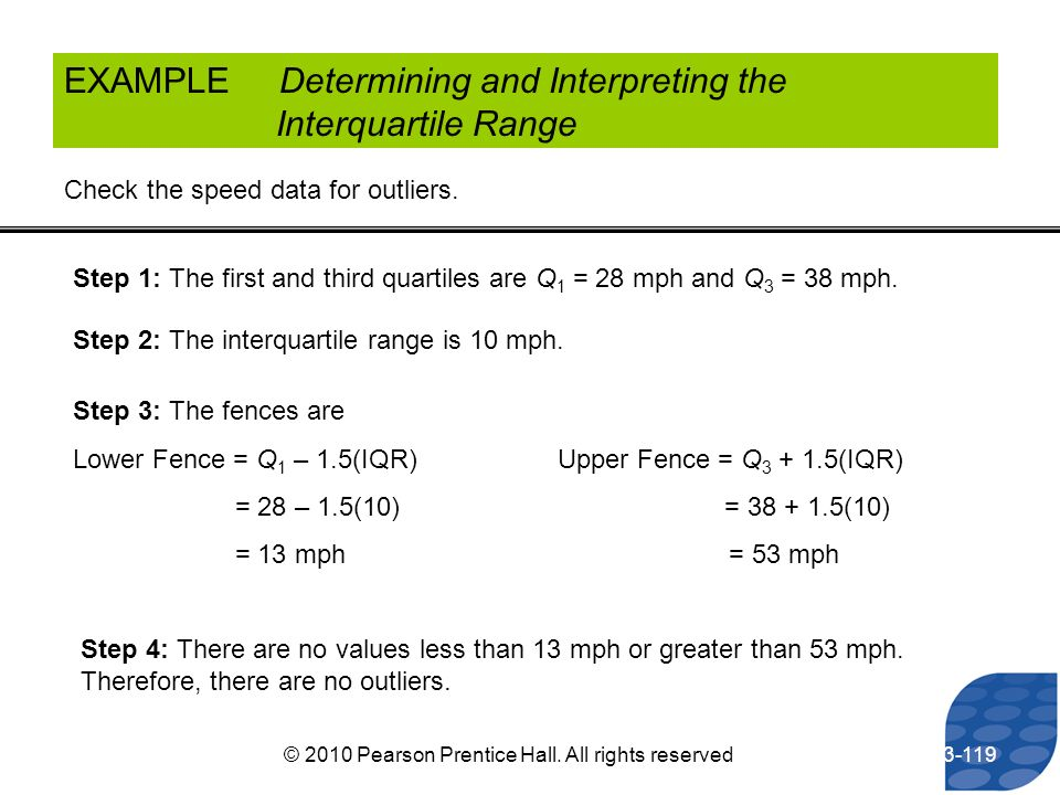 EXAMPLE Determining and Interpreting the Interquartile Range Check the speed data for outliers. Step 1: The first and third quartiles are Q 1 = 28 mph