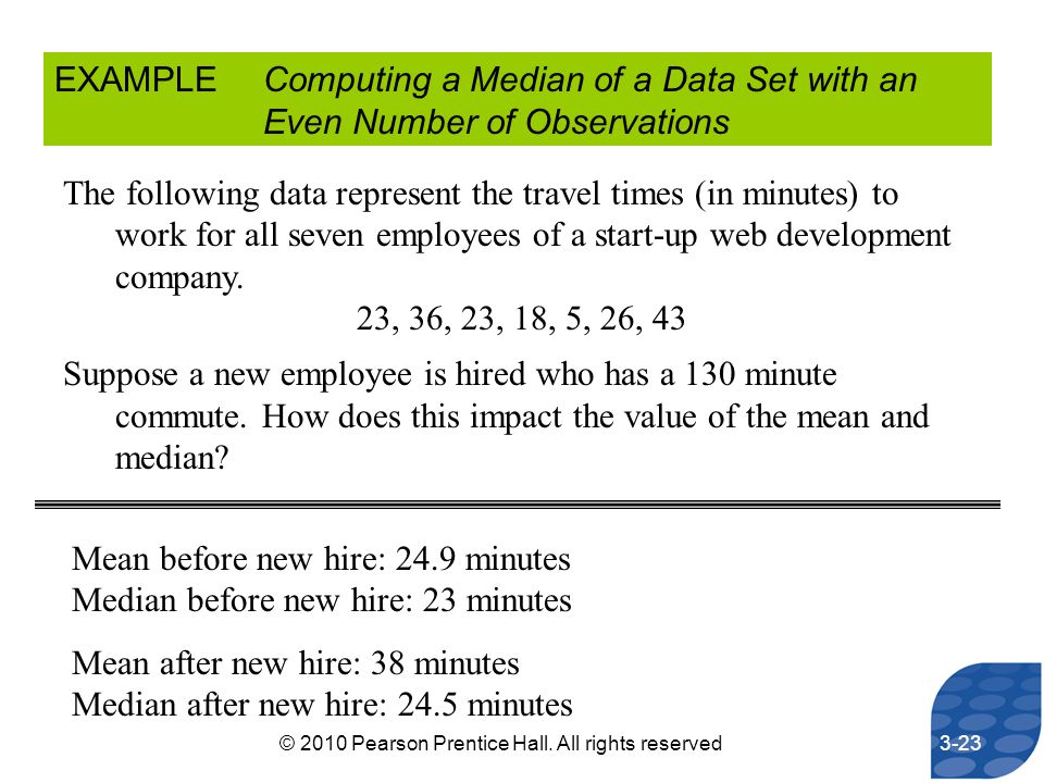 EXAMPLEComputing a Median of a Data Set with an Even Number of Observations The following data represent the travel times (in minutes) to work for all