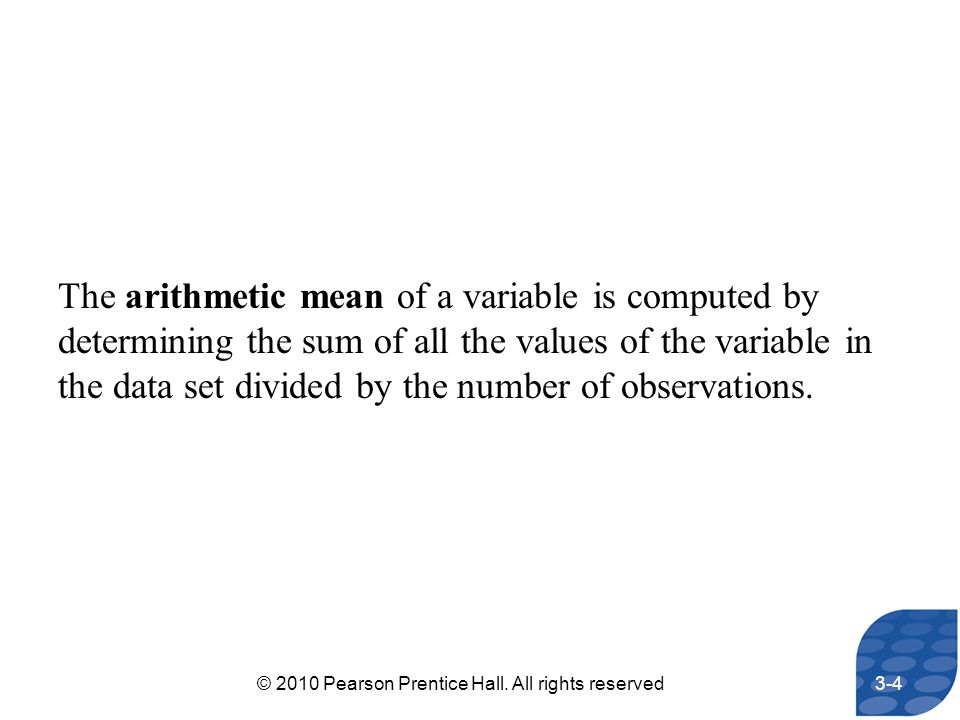 The arithmetic mean of a variable is computed by determining the sum of all the values of the variable in the data set divided by the number of observ