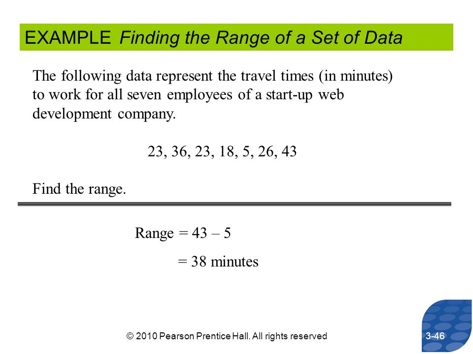 EXAMPLEFinding the Range of a Set of Data The following data represent the travel times (in minutes) to work for all seven employees of a start-up web