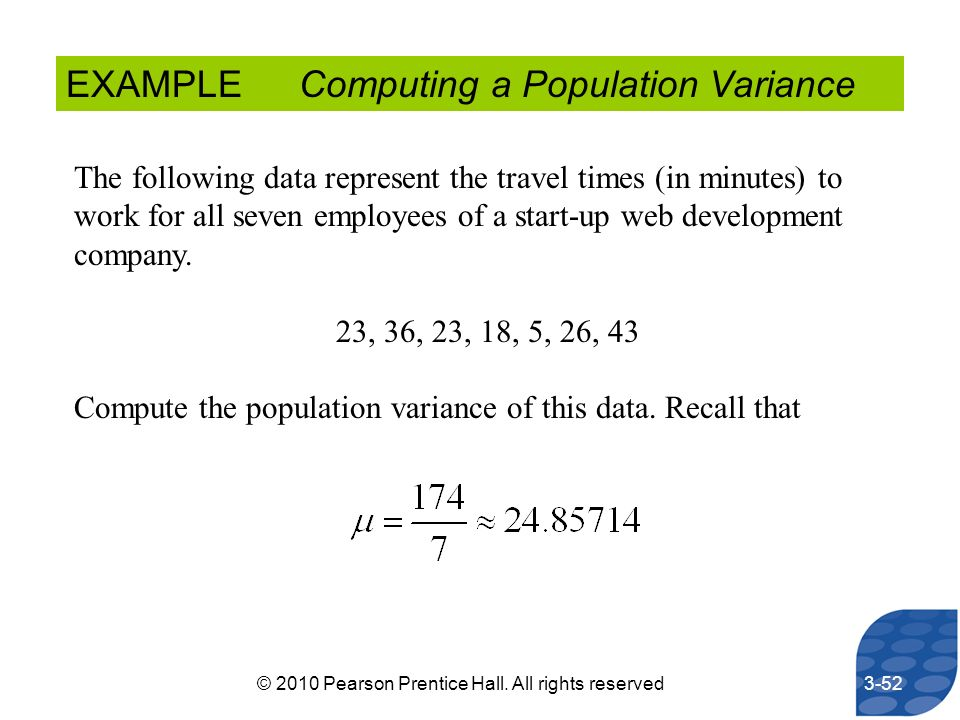 EXAMPLE Computing a Population Variance The following data represent the travel times (in minutes) to work for all seven employees of a start-up web d