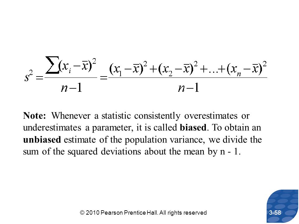 Note: Whenever a statistic consistently overestimates or underestimates a parameter, it is called biased. To obtain an unbiased estimate of the popula