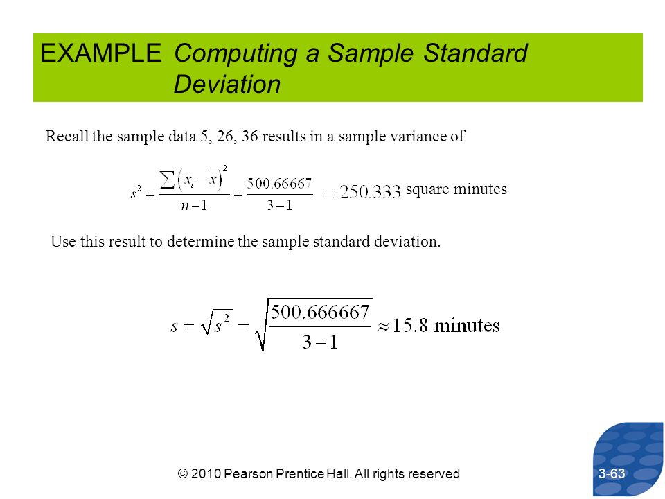 EXAMPLEComputing a Sample Standard Deviation Recall the sample data 5, 26, 36 results in a sample variance of square minutes Use this result to determ