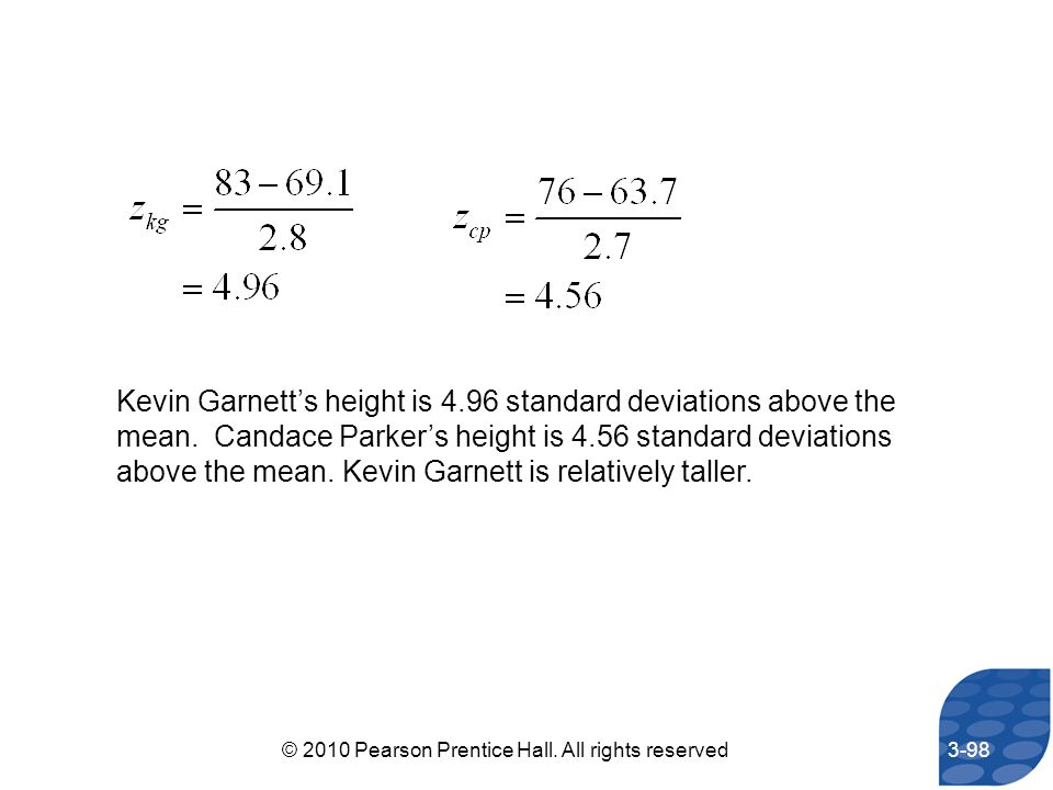 Kevin Garnetts height is 4.96 standard deviations above the mean. Candace Parkers height is 4.56 standard deviations above the mean. Kevin Garnett is